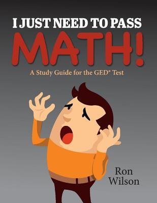 I Just Need to Pass Math!: A Study Guide for the GED Test
