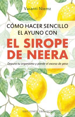 Cómo hacer sencillo el ayuno con el sirope de Neera / How to make fasting simple with Neera's Syrup: Depura Tu Organism Y Pierde