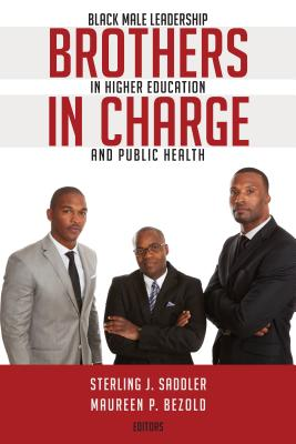 Brothers in Charge: Black Male Leadership in Higher Education and Public Health
