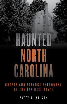 Haunted North Carolina: Ghosts and Strange Phenomena of the Tar Heel State
