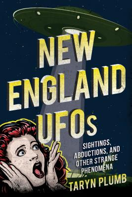 New England UFOs: Sightings, Abductions, and Other Strange Phenomena
