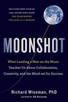 Moonshot: What Landing a Man on the Moon Teaches Us About Collaboration, Creativity, and the Mind-Set for Success
