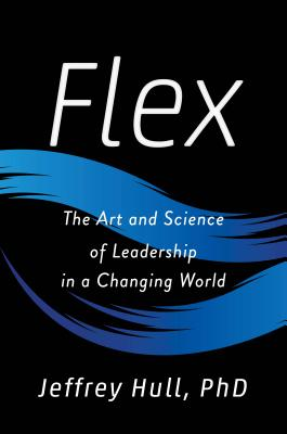 Flex: The Art and Science of Leadership in a Changing World