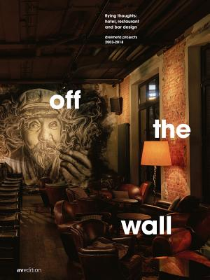 Off the Wall: Flying Thoughts: Hotel, Restaurant and Bar Design. Dreimeta 2003-2018