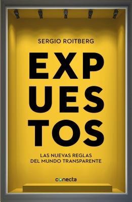 Expuestos / Exposed: Las Nuevas Reglas Del Mundo Transparente