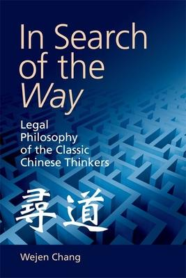 In Search of the Way: Legal Philosophy of the Classic Chinese Thinkers