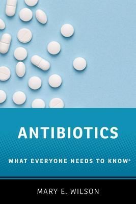 Antibiotics: What Everyone Needs to Know