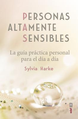 Personas altamente sensibles / Highly Sensitive People: La Guia Practica Personal Para El Dia a Dia