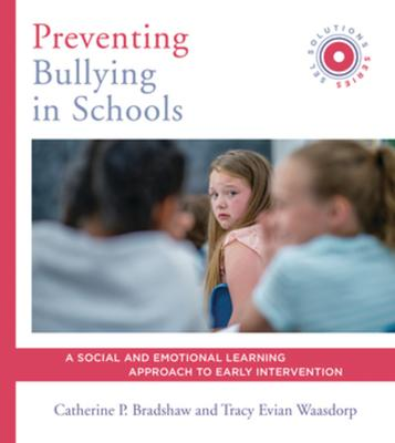 Preventing Bullying in Schools: A Social and Emotional Learning Approach to Prevention and Early Intervention