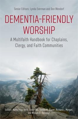 Dementia-friendly Worship: A Multifaith Handbook for Chaplains, Clergy, and Faith Communities