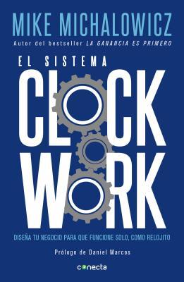 El sistema Clockwork/ Clockwork: Disena tu negocio para que funcione solo, como relojito / Design Your Business to Run Itself