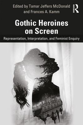 Gothic Heroines on Screen: Representation, Interpretation, and Feminist Inquiry