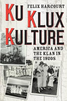 Ku Klux Kulture: America and the Klan in the 1920s