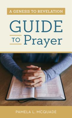 A Genesis to Revelation Guide to Prayer