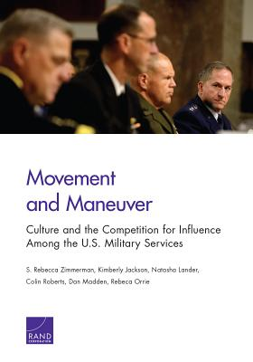 Movement and Maneuver: Culture and the Competition for Influence Among the U.s. Military Services