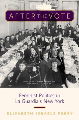 After the Vote: Feminist Politics in La Guardia's New York