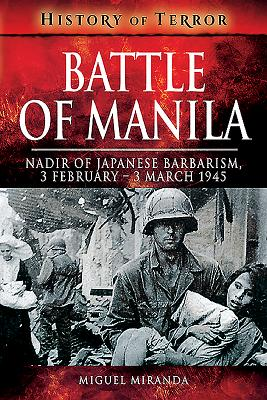 Battle of Manila: Nadir of Japanese Barbarism, 3 February-3 March 1945