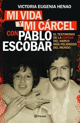 Mi vida y mi cárcel con Pablo Escobar / My Life and My Jail with Pablo Escobar: El Testimonio De La Esposa Del Narco Mas Peligro
