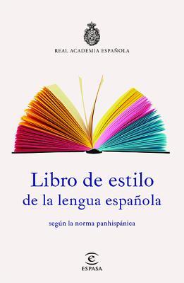 Libro de estilo de la lengua española / Style Book of the Spanish Language: Segun La Norma Panhispanica