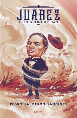 Benito Juárez: La Rebelión Interminable / The Endless Rebellion