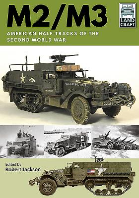 M2/M3: American Half-Tracks of the Second World War