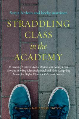 Straddling Class in the Academy: 26 Stories of Students, Administrators, and Faculty from Poor and Working-Class Backgrounds and