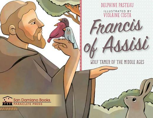 Francis of Assisi: Wolf Tamer of the Middle Ages
