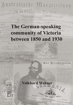 The German-speaking Community of Victoria Between 1850 and 1930: Origin, Progress and Decline