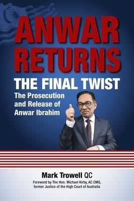 Anwar Returns: The Final Twist; The Prosecution and Release of Anwar Ibrahim