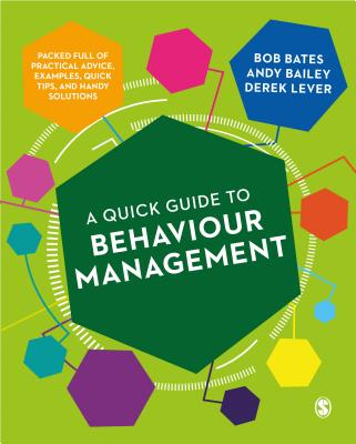 A Quick Guide to Behaviour Management: Packed Full of Practical Advice, Examples, Quick Tips, and Handy Solutions