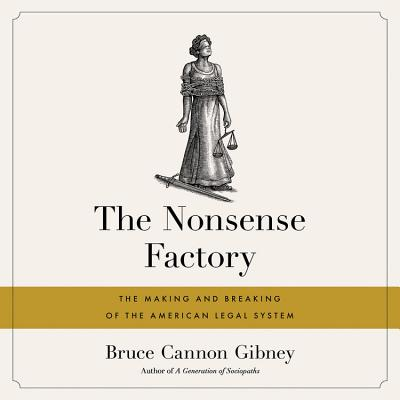 The Nonsense Factory: The Making and Breaking of the American Legal System, Library Edition