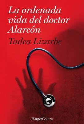La ordenada vida del doctor Alarcón/ The Organized Life of Dr. Alarcón