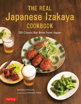The Ultimate Japanese Izakaya Cookbook: 120 Classic Bar Bites from Japan