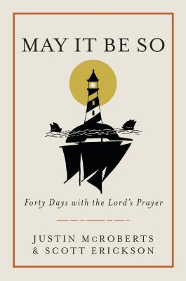May It Be So: Forty Days With the Lord's Prayer