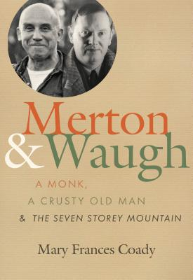 Merton & Waugh: A Monk, a Crusty Old Man, and the Seven Storey Mountain
