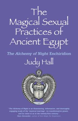 The Magical Sexual Practices of Ancient Egypt: The Alchemy of Night Enchiridion