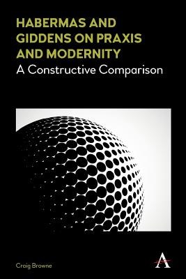 Habermas and Giddens on Praxis and Modernity: A Constructive Comparison