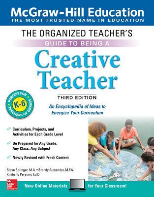 The Organized Teacher's Guide to Being a Creative Teacher, Grades K-6