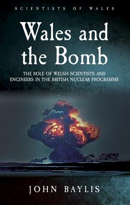 Wales and the Bomb: The Role of Welsh Scientists and Engineers in the British Nuclear Programme