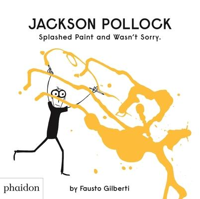 Jackson Pollock Splashed Paint and Wasn't Sorry
