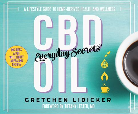Cbd Oil: Everyday Secrets; a Lifestyle Guide to Hemp-derived Health and Wellness