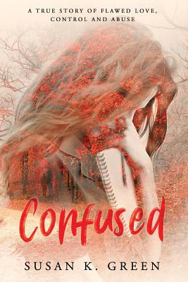 Confused: A True Story of Flawed Love, Control and Abuse