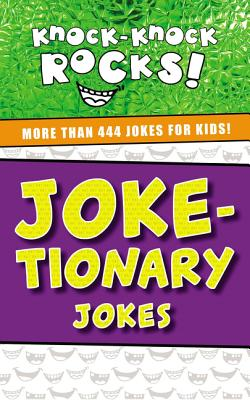 Joke-Tionary Jokes: More Than 444 Jokes for Kids