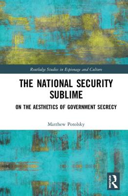 The National Security Sublime: On the Aesthetics of Government Secrecy