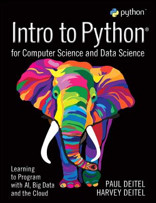 Intro to Python for Computer Science and Data Science: Learning to Program With AI, Big Data and the Cloud