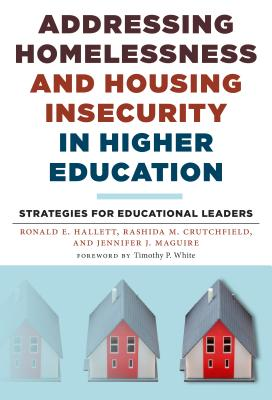 Addressing Homelessness and Housing Insecurity in Higher Education: Strategies for Educational Leaders