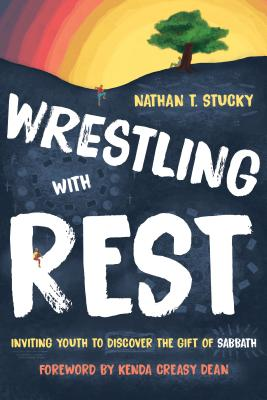 Wrestling With Rest: Inviting Youth to Discover the Gift of Sabbath