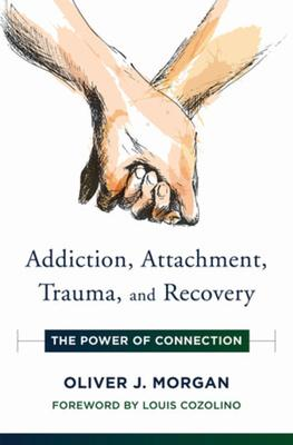 Addiction, Attachment, Trauma and Recovery: The Power of Connection