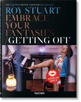 Roy Stuart: The Leg Show Photos, Embrace Your Fantasies / Getting Off