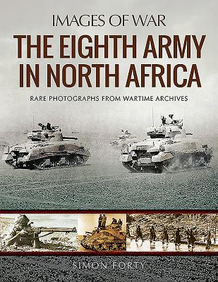 The Eighth Army in North Africa: Photographs from Wartime Archives